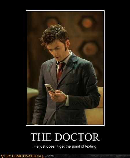 THE DOCTOR He just doesn't get the point of texting