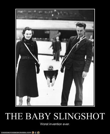 THE BABY SLINGSHOT Worst invention ever.