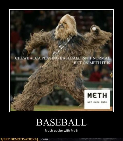 baseball,chewbacca,drugs,jk,just-kidding-relax,meth,Pure Awesome,sports