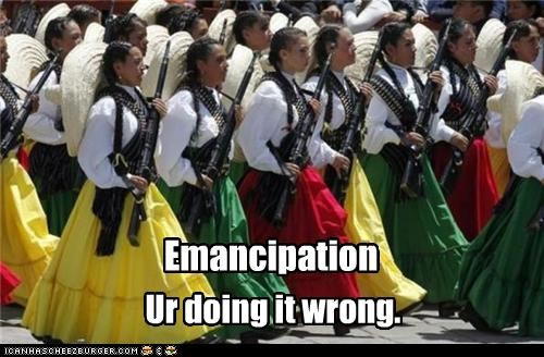 Emancipation Ur doing it wrong.