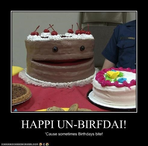 HAPPI UN-BIRFDAI! 'Cause sometimes Birthdays bite!