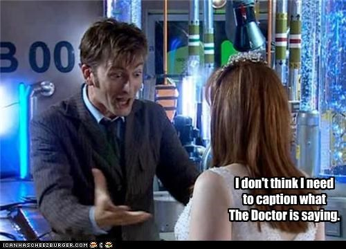 I don't think I need to caption what The Doctor is saying.
