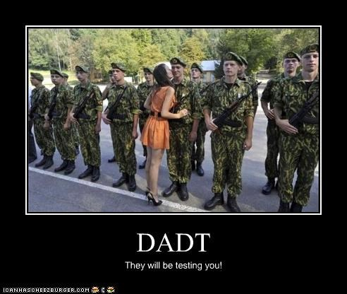 DADT They will be testing you!