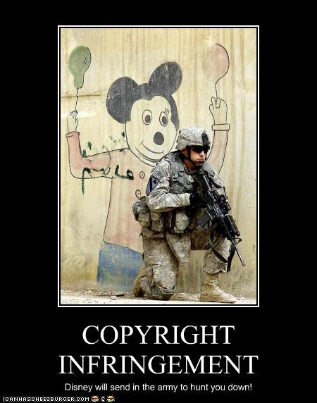 COPYRIGHT INFRINGEMENT Disney will send in the army to hunt you down!