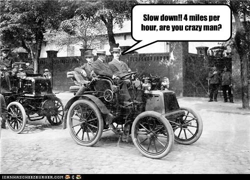 Slow down!! 4 miles per hour, are you crazy man?