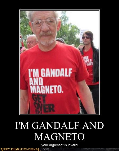 I'M GANDALF AND MAGNETO your argument is invalid