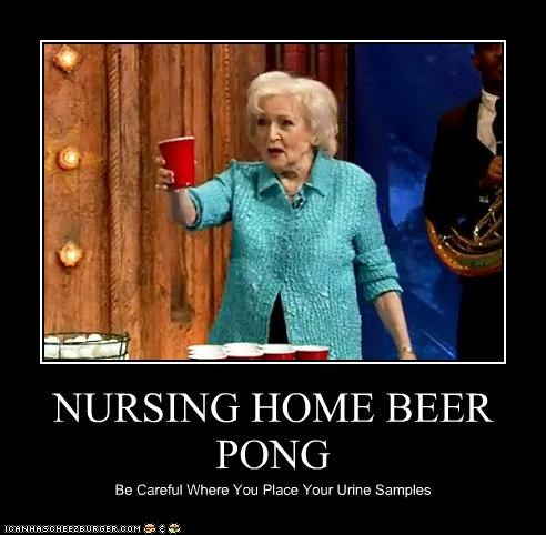 NURSING HOME BEER PONG Be Careful Where You Place Your Urine Samples