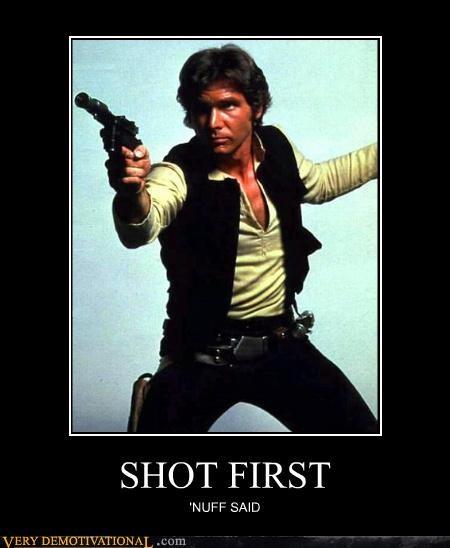 SHOT FIRST 'NUFF SAID