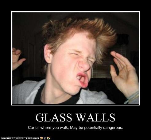GLASS WALLS Carfull where you walk, May be potentially dangerous.