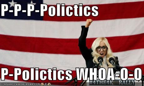 P-P-P-Polictics  P-Polictics WHOA-O-O