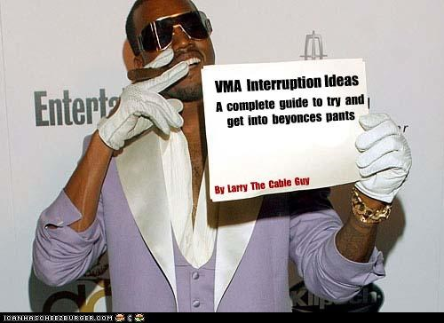 VMA Interruption Ideas A complete guide to try and get into beyonces pants By Larry The Cable Guy