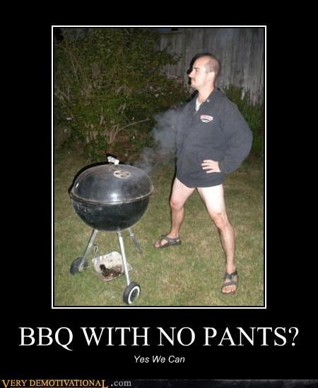 BBQ WITH NO PANTS? Yes We Can