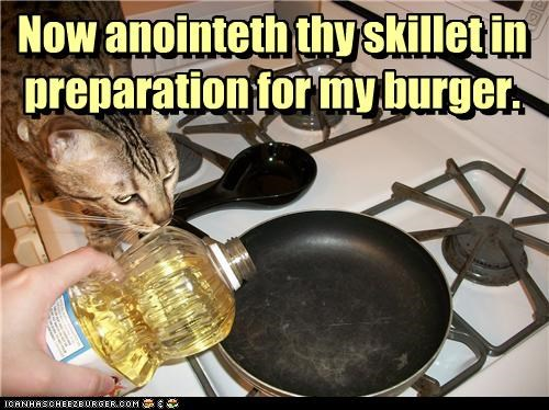 burger,caption,captioned,cat,cooking oil,decree,preparation,royalty,skillet