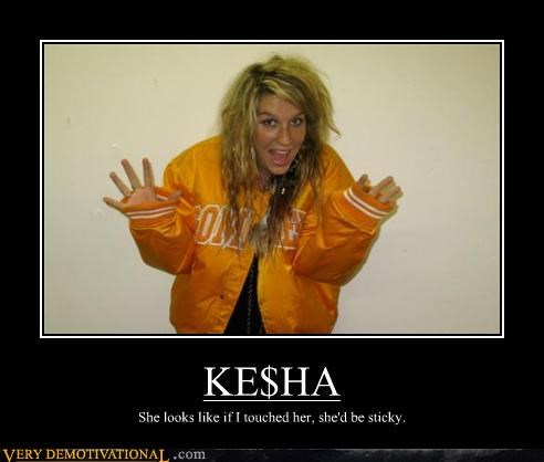 KE$HA She looks like if I touched her, she'd be sticky.