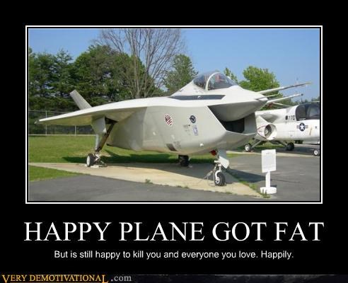 HAPPY PLANE GOT FAT But is still happy to kill you and everyone you love. Happily.