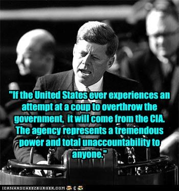 """If the United States ever experiences an attempt at a coup to overthrow the government, it will come from the CIA. The agency represents a tremendous power and total unaccountability to anyone."""