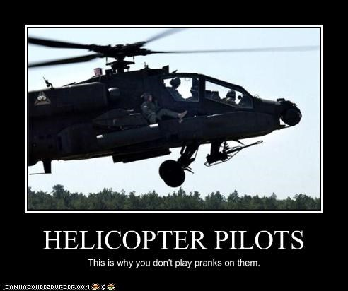 HELICOPTER PILOTS This is why you don't play pranks on them.