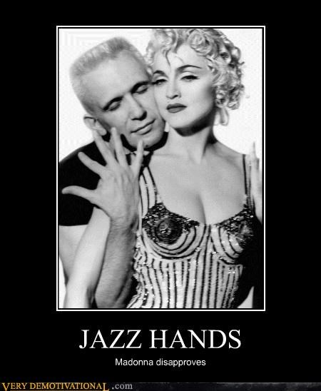 JAZZ HANDS Madonna disapproves