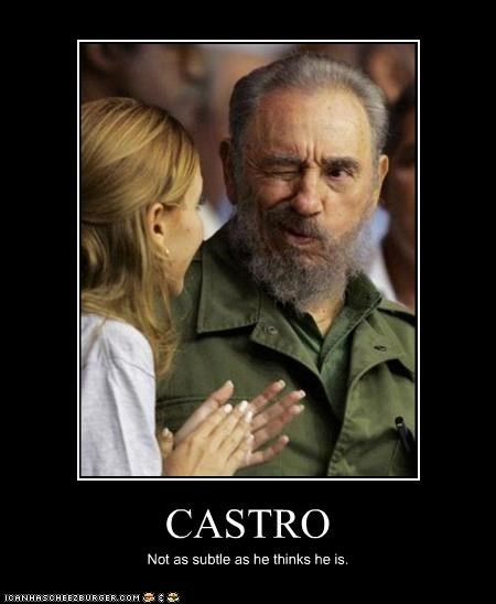 CASTRO Not as subtle as he thinks he is.