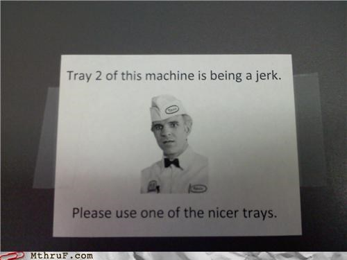 mean printer signs Steve Martin the jerk