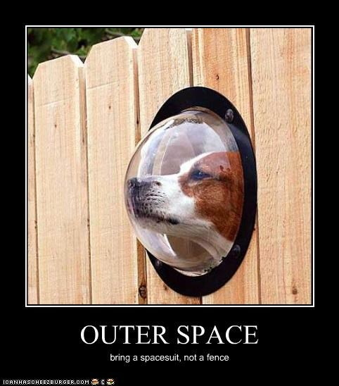 OUTER SPACE bring a spacesuit, not a fence