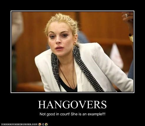 HANGOVERS Not good in court! She is an example!!!