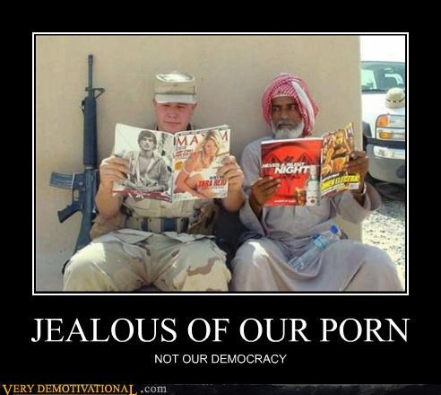 JEALOUS OF OUR PORN NOT OUR DEMOCRACY