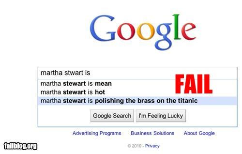 Autocomplete me fail martha stewart is... polishing the brass on the Titanic?!