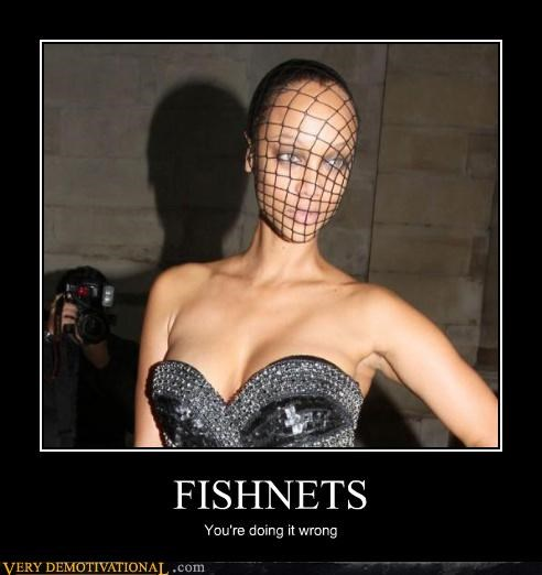 FISHNETS You're doing it wrong