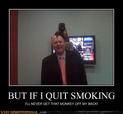 BUT IF I QUIT SMOKING I'LL NEVER GET THAT MONKEY OFF MY BACK!