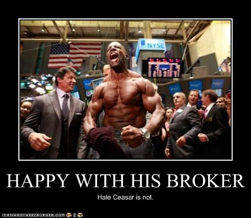 HAPPY WITH HIS BROKER Hale Ceasar is not.