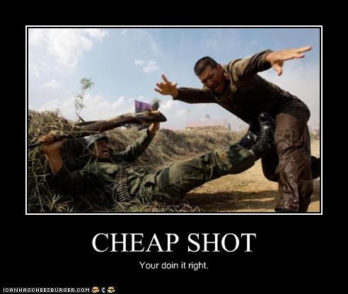 CHEAP SHOT Your doin it right.