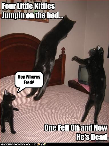 Four Little Kitties Jumpin on the bed... Hey Wheres Fred? One Fell Off and Now He's Dead