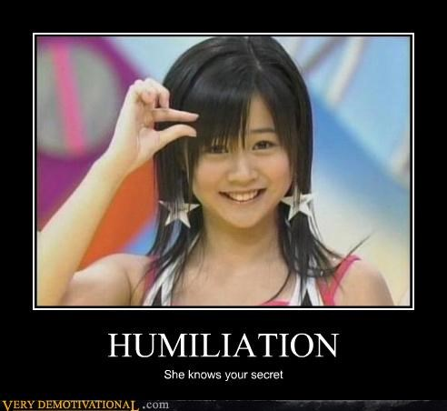 HUMILIATION She knows your secret