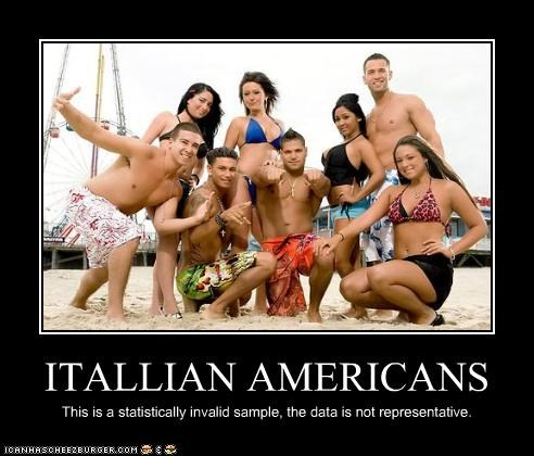 ITALLIAN AMERICANS This is a statistically invalid sample, the data is not representative.