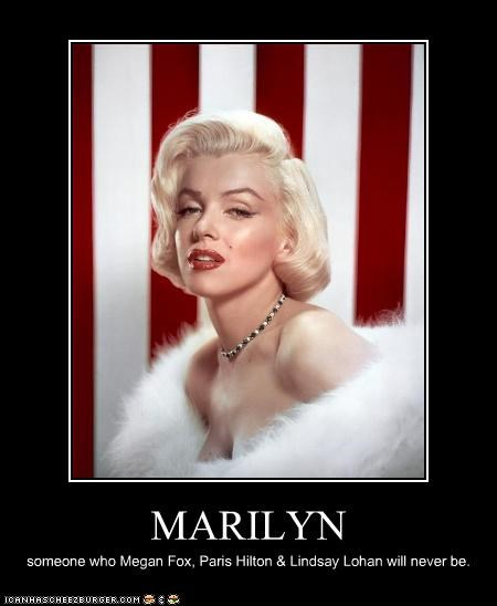 MARILYN someone who Megan Fox, Paris Hilton & Lindsay Lohan will never be.