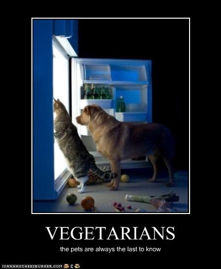 VEGETARIANS the pets are always the last to know