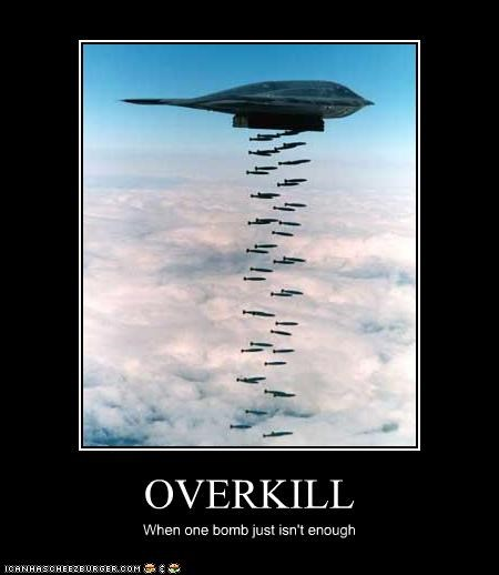 OVERKILL When one bomb just isn't enough