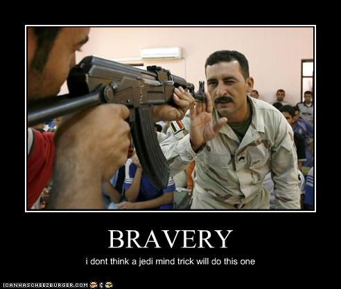 BRAVERY i dont think a jedi mind trick will do this one