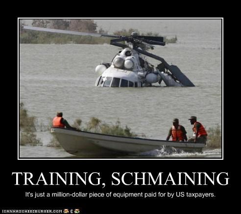 TRAINING, SCHMAINING It's just a million-dollar piece of equipment paid for by US taxpayers.