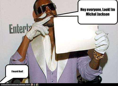 Hey everyone, Look! Im Michal Jackson I heard that!