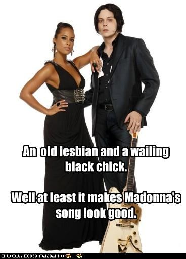 An old lesbian and a wailing black chick. Well at least it makes Madonna's song look good.