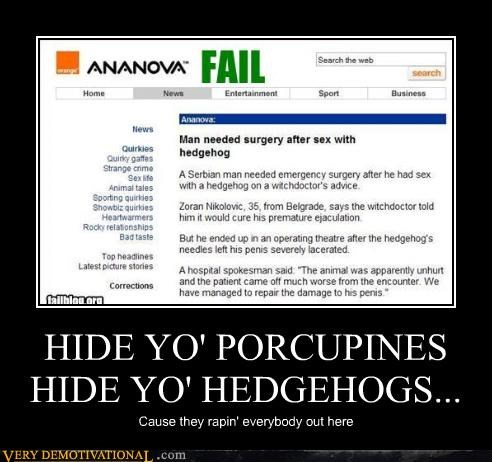 HIDE YO' PORCUPINES HIDE YO' HEDGEHOGS... Cause they rapin' everybody out here