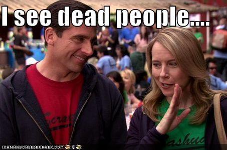 I see dead people....