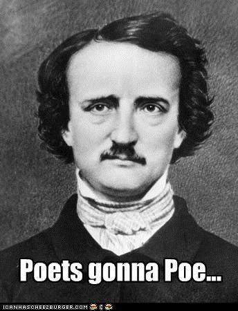Poets gonna Poe...