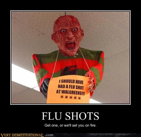 FLU SHOTS Get one, or we'll set you on fire.