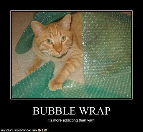 BUBBLE WRAP It's more addicting than yarn!