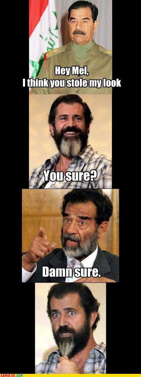 a bit harsh beards celebutard celebutards mel gibson politics racists Sadam Hussein stole my look - 4049999360