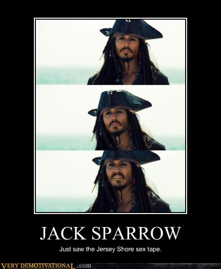 JACK SPARROW Just saw the Jersey Shore sex tape.