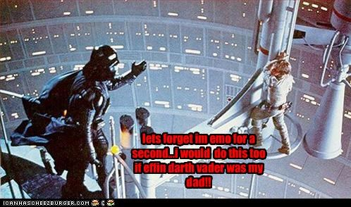lets forget im emo for a second...i would do this too if effin darth vader was my dad!!